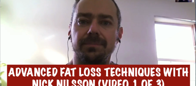 Advanced Fat Loss Techniques with Nick Nilsson (Video 1 of 3)