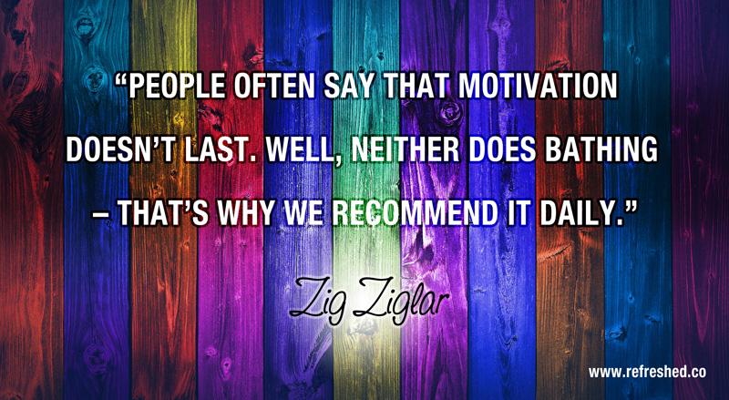 People-often-say-that-motivation-doesn't-last.-Well-neither-does-bathing-–-that's-why-we-recommend-it-daily