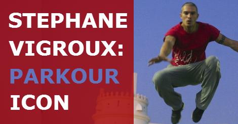 Stephane Vigroux: Rise of a Parkour Icon